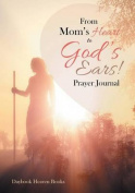From Mom's Heart to God's Ears! Prayer Journal