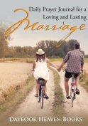 Daily Prayer Journal for a Loving and Lasting Marriage