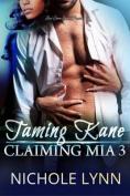 Taming Kane, Claiming MIA 3
