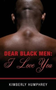 Dear Black Men: I Love You
