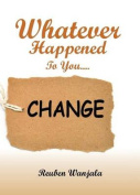 Whatever Happened to You.... Change