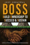 Boss - Build Ownership to Succeed & Sustain  : A Story of Fusion of Karma Into Professionalism