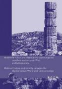Materielle Kultur Und Identitat Im Spannungsfeld Zwischen Mediterraner Welt Und Mitteleuropa / Material Culture and Identity Between the Mediterranean World and Central Europe
