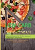Low-Carb Kochbuch Fur Den Thermomix Tm5 & 31 Regionale Mittagessen Oder Abendessen Und Desserts Rezepte Fast Ohne Kohlenhydrate Abnehmen - Diat - Gewicht Reduzieren - Kohlenhydratarm Kochen [GER]