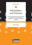 Werkstatten Und Inklusion. Eine Inhaltsanalytische Betrachtung Der Debatten Zur Inklusionsfrage Bei Werkstatten Fur Behinderte Menschen  [GER]