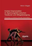Contact Improvisation Im Spannungsfeld Zwischen Tanzkunst Und Alltagsbewegung. Korperdialoge Zur Entwicklung Individueller Korperintelligenz [GER]