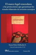 El Marco Legal Venezolano y Las Protecciones Que Garantizan Los Tratados Bilaterales de Inversion Extranjera [Spanish]