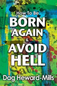 How to Be Born Again and Avoid Hell