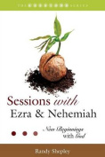 Sessions with Ezra & Nehemiah  : New Beginnings with God