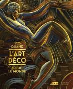 1925. Quand L'Art Deco Seduit Le Monde [FRE]