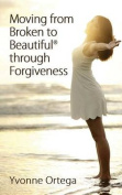 Moving from Broken to Beautiful Through Forgiveness