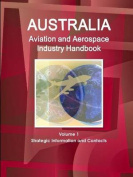 Australia Aviation and Aerospace Industry Handbook Volume 1 Strategic Information and Contacts