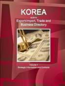 Korea North Export-Import, Trade and Business Directory Volume 1 Strategic Information and Contacts