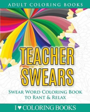 Teacher Swears: Swear Word Adult Coloring Book to Rant & Relax