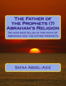The Father of the Prophets (7) Abraham?s Religion