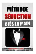 Methode Seduction Cles En Main [FRE]