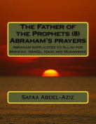 The Father of the Prophets (8) Abraham?s Prayers
