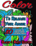 Color to Release Your Anger (Black & White)  : The Adult Coloring Book with 80+ Intense 3D Swear Word Coloring Book Pages  [Special Edition]