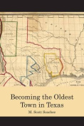Becoming the Oldest Town in Texas