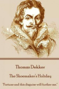 Thomas Dekker - The Shoemaker's Holiday