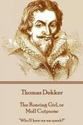 Thomas Dekker - The Roaring Girl, or Moll Cutpurse