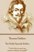 Thomas Dekker - The Noble Spanish Soldier