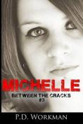Michelle (Between the Cracks)
