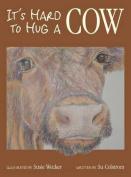 It's Hard to Hug a Cow