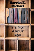 Prayer: It's Not about You