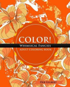 Color! Whimsical Fancies Adult Coloring Book