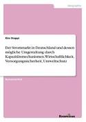 Der Strommarkt in Deutschland Und Dessen Mogliche Umgestaltung Durch Kapazitatsmechanismen. Wirtschaftlichkeit, Versorgungssicherheit, Umweltschutz [GER]