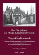 Das Pfingsthaus, Die Pfingst-Kapelle Zu Potsdam Und Der Pfingst-Kapellen-Verein [GER]