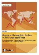Geschlechterungleichheiten in Fuhrungspositionen. Erklarungsansatze Und Gestaltungswege Zur Integration Von Mehr Frauen in Fuhrungsetagen [GER]