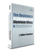 Fire Resistance of Aluminum and Aluminum Alloys and Measuring the Effects of Fire Exposure on the Properties of Aluminum Alloys