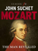 Mozart: The Man Revealed