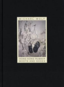 Michael Wolf - Hong Kong Rubber Boots and Shoes