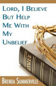 Lord I Believe, But Help Me with My Unbelief