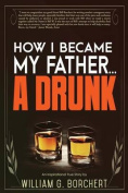 How I Became My Father...a Drunk