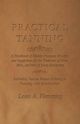 Practical Tanning - A Handbook of Modern Processes, Receipts, and Suggestions for the Treatment of Hides, Skins, and Pelts of Every Description - Including Various Patents Relating to Tanning, with Specifications