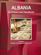 Albania Business Law Handbook Volume 1 Strategic Information and Basic Laws