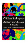 "William Shakespeare - Anthony & Cleopatra  : ""In Time We Hate That Which We Often Fear."""