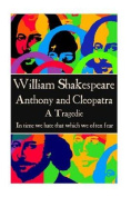 """William Shakespeare - Anthony & Cleopatra  : """"In Time We Hate That Which We Often Fear."""""""