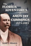 The Florida Adventures of Amos Jay Cummings 1873-1893