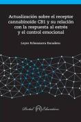 Actualizacion Sobre El Receptor Cannabinoide Cb1 y Su Relacion Con La Respuesta Al Estres y El Control Emocional [Spanish]