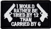 """""""I WOULD RATHER BE TRIED BY 12 THAN CARRIED BY 15cm - Patch//Bikers/2nd Amendment"""
