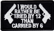 """I WOULD RATHER BE TRIED BY 12 THAN CARRIED BY 15cm - Patch//Bikers/2nd Amendment"