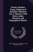 Poems, Epistles, Songs, Epigrams & Epitaphs. Edited by Jas. A. Manson. with Notes, Index, Glossary, and Biographical Sketch