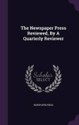 The Newspaper Press Reviewed, by a Quarterly Reviewer