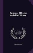 Catalogue of Books on British History
