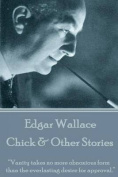 """Edgar Wallace - Chick & Other Stories  : """"Vanity Takes No More Obnoxious Form Than the Everlasting Desire for Approval."""""""